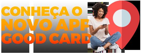 Conheça o novo app Good Card